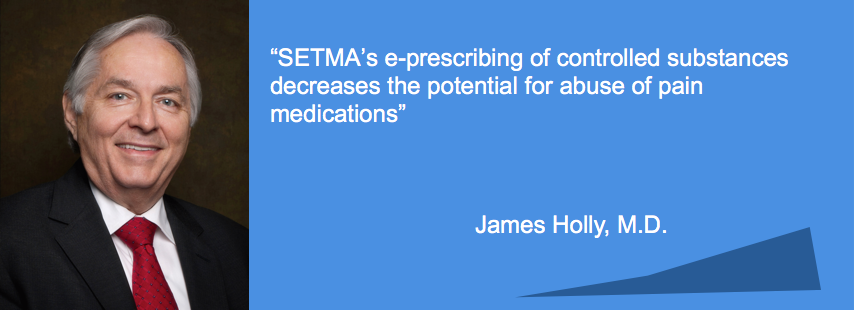 SETMA's e-prescribing of controlled substances decreases the potential for abuse of pain medication